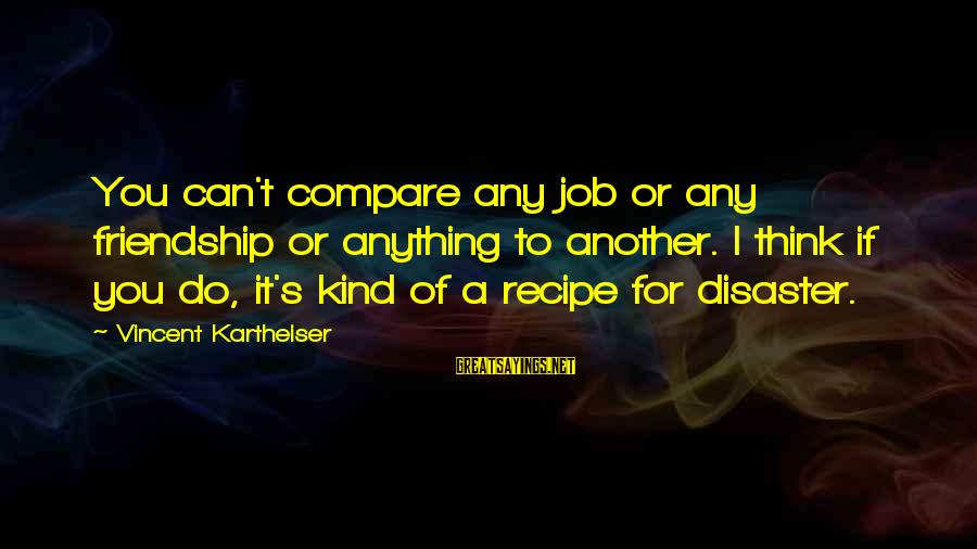 Nagmamahal Lang Sayings By Vincent Kartheiser: You can't compare any job or any friendship or anything to another. I think if