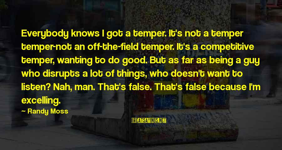 Nah I'm Good Sayings By Randy Moss: Everybody knows I got a temper. It's not a temper temper-not an off-the-field temper. It's