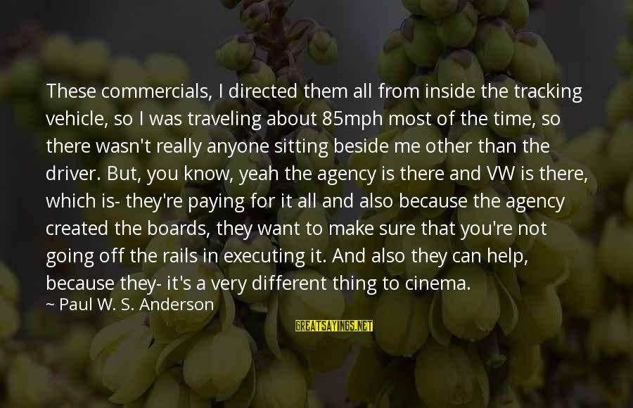 Nainsi Sayings By Paul W. S. Anderson: These commercials, I directed them all from inside the tracking vehicle, so I was traveling