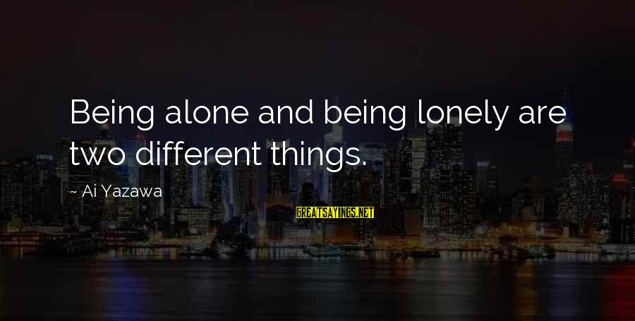 Nana Reira Sayings By Ai Yazawa: Being alone and being lonely are two different things.