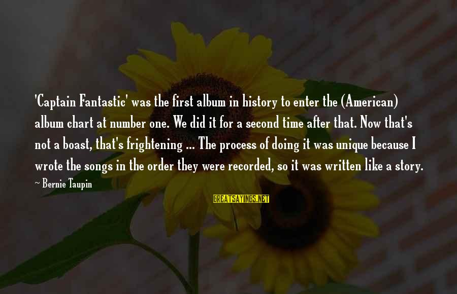 Nancy Dufresne Sayings By Bernie Taupin: 'Captain Fantastic' was the first album in history to enter the (American) album chart at