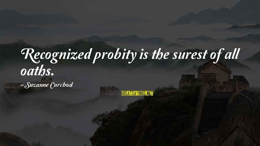 Nancy Dufresne Sayings By Suzanne Curchod: Recognized probity is the surest of all oaths.