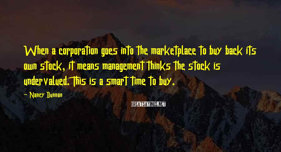 Nancy Dunnan Sayings: When a corporation goes into the marketplace to buy back its own stock, it means