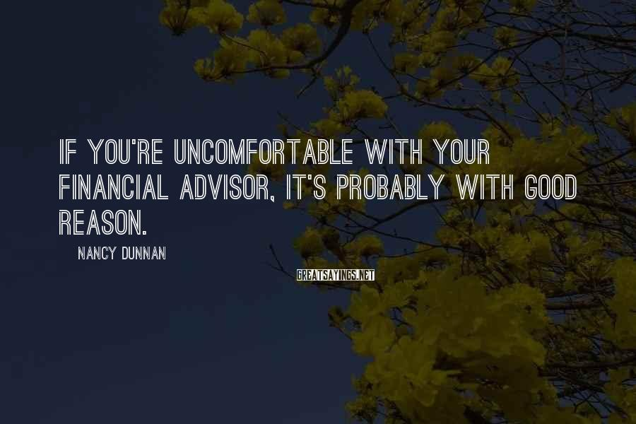 Nancy Dunnan Sayings: If you're uncomfortable with your financial advisor, it's probably with good reason.