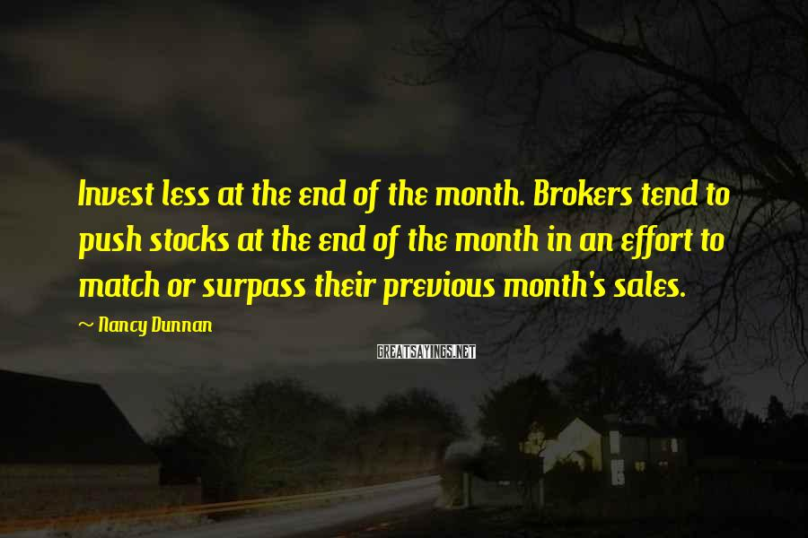 Nancy Dunnan Sayings: Invest less at the end of the month. Brokers tend to push stocks at the