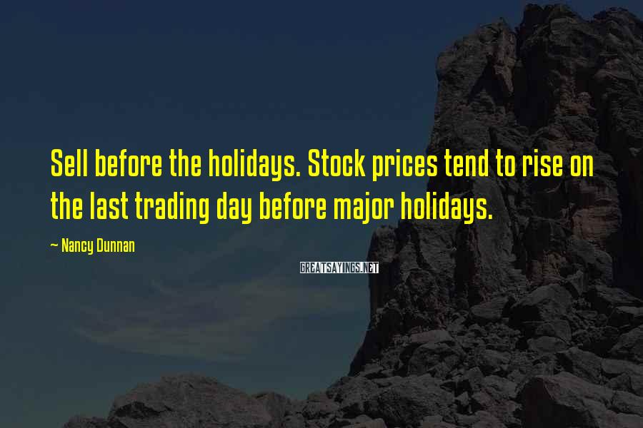 Nancy Dunnan Sayings: Sell before the holidays. Stock prices tend to rise on the last trading day before