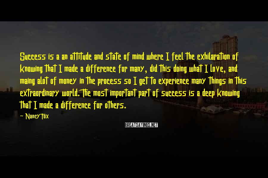Nancy Fox Sayings: Success is a an attitude and state of mind where I feel the exhilaration of