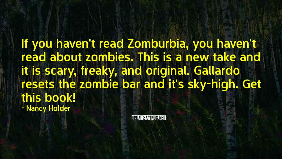 Nancy Holder Sayings: If you haven't read Zomburbia, you haven't read about zombies. This is a new take