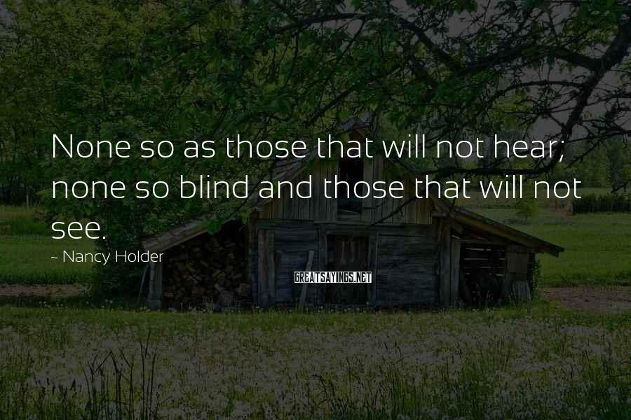 Nancy Holder Sayings: None so as those that will not hear; none so blind and those that will