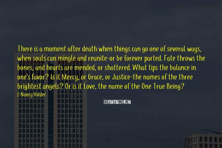 Nancy Holder Sayings: There is a moment after death when things can go one of several ways, when
