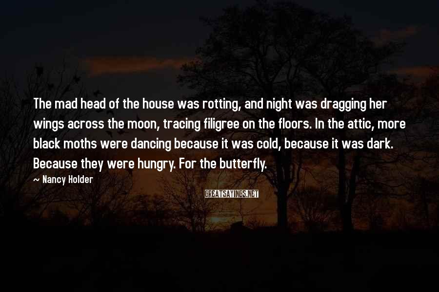 Nancy Holder Sayings: The mad head of the house was rotting, and night was dragging her wings across