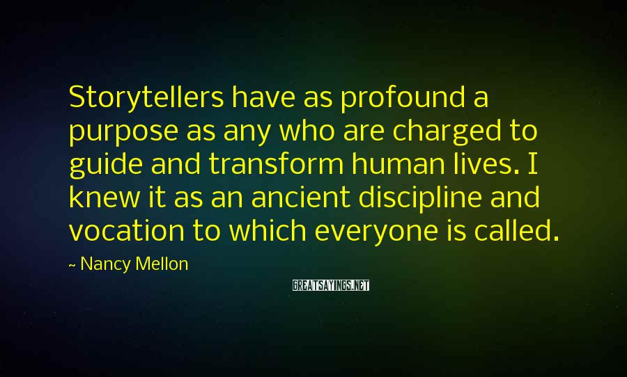 Nancy Mellon Sayings: Storytellers have as profound a purpose as any who are charged to guide and transform