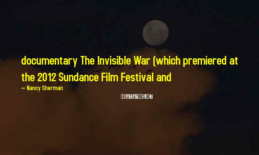 Nancy Sherman Sayings: documentary The Invisible War (which premiered at the 2012 Sundance Film Festival and