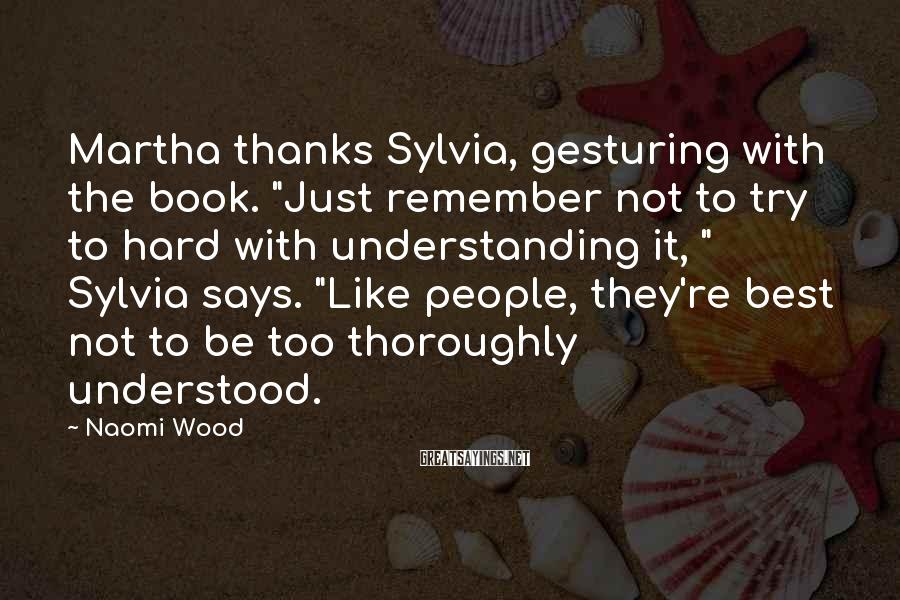 """Naomi Wood Sayings: Martha thanks Sylvia, gesturing with the book. """"Just remember not to try to hard with"""