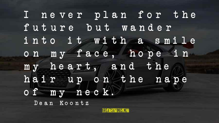 Nape Sayings By Dean Koontz: I never plan for the future but wander into it with a smile on my