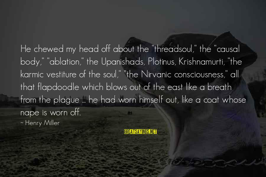 """Nape Sayings By Henry Miller: He chewed my head off about the """"threadsoul,"""" the """"causal body,"""" """"ablation,"""" the Upanishads, Plotinus,"""