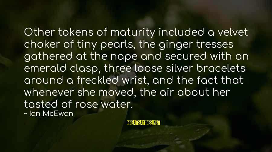 Nape Sayings By Ian McEwan: Other tokens of maturity included a velvet choker of tiny pearls, the ginger tresses gathered
