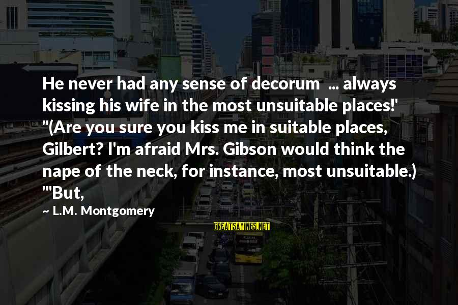 Nape Sayings By L.M. Montgomery: He never had any sense of decorum ... always kissing his wife in the most