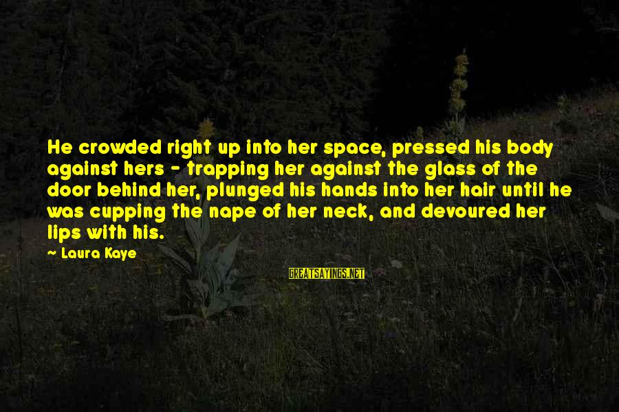 Nape Sayings By Laura Kaye: He crowded right up into her space, pressed his body against hers - trapping her