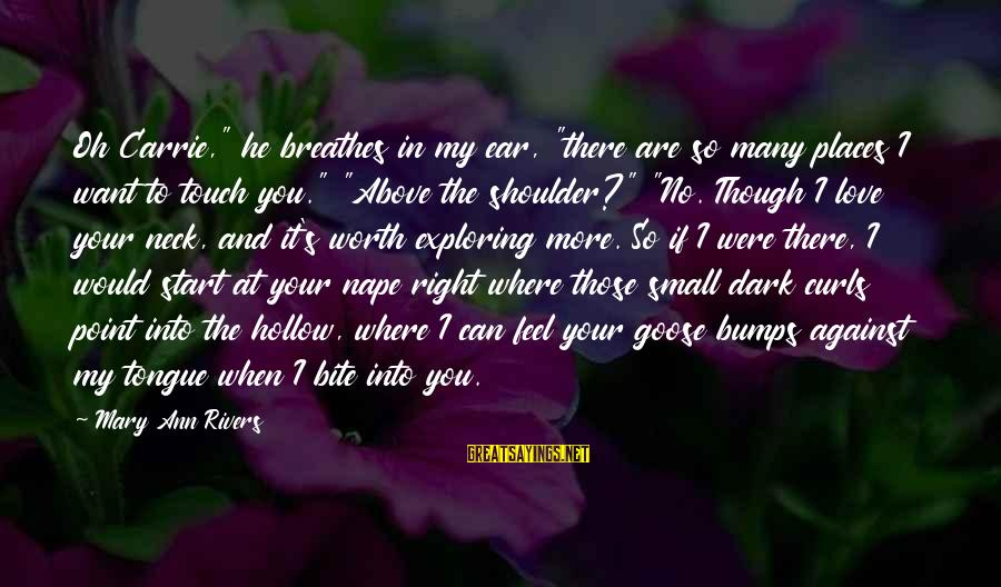 """Nape Sayings By Mary Ann Rivers: Oh Carrie,"""" he breathes in my ear, """"there are so many places I want to"""