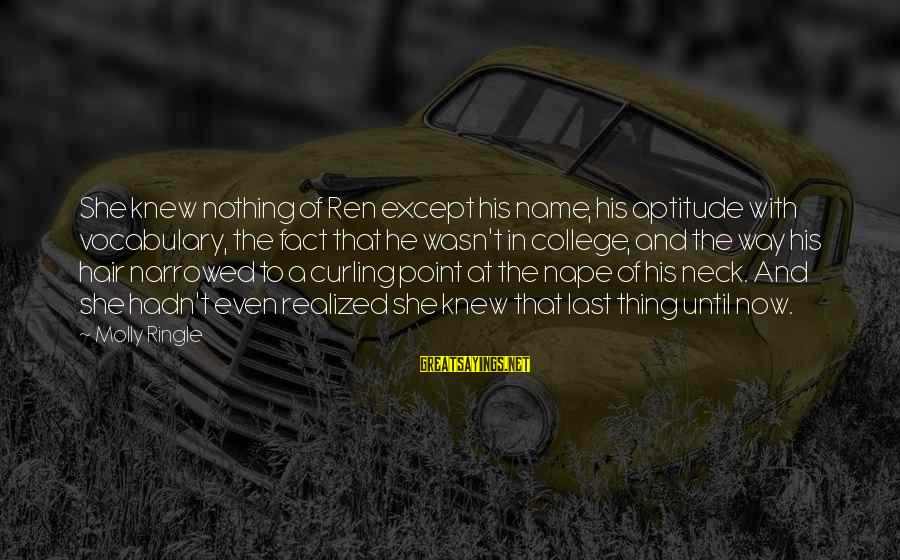 Nape Sayings By Molly Ringle: She knew nothing of Ren except his name, his aptitude with vocabulary, the fact that