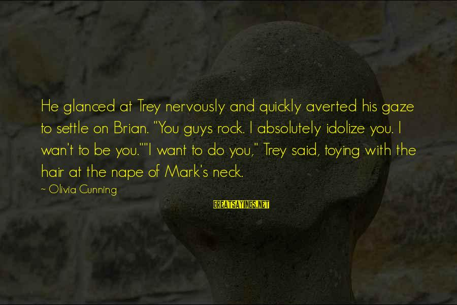"""Nape Sayings By Olivia Cunning: He glanced at Trey nervously and quickly averted his gaze to settle on Brian. """"You"""