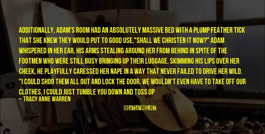 Nape Sayings By Tracy Anne Warren: Additionally, Adam's room had an absolutely massive bed with a plump feather tick that she