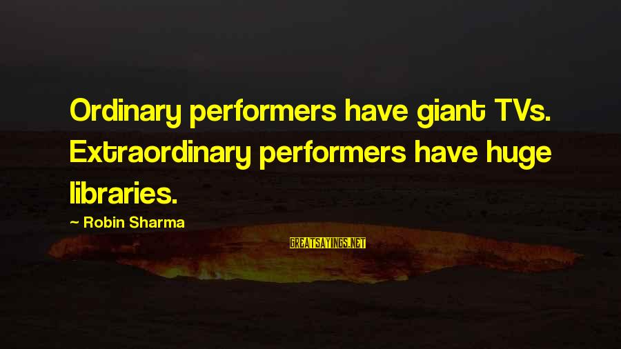 Napoleon Dynamite Liger Sayings By Robin Sharma: Ordinary performers have giant TVs. Extraordinary performers have huge libraries.