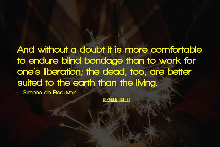 Napoleon Dynamite Liger Sayings By Simone De Beauvoir: And without a doubt it is more comfortable to endure blind bondage than to work