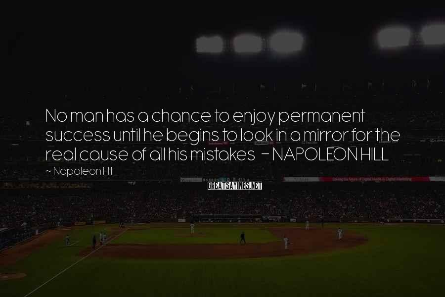 Napoleon Hill Sayings: No man has a chance to enjoy permanent success until he begins to look in