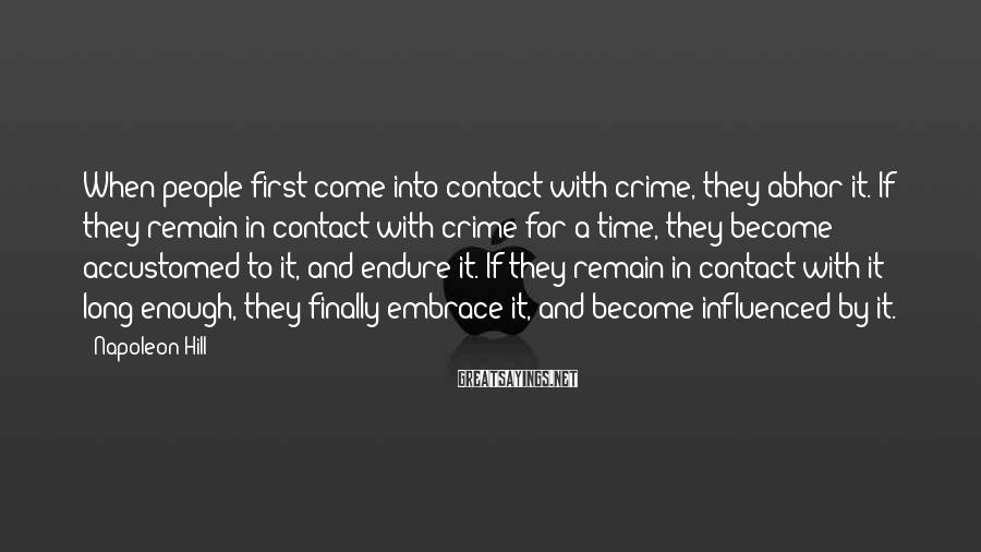 Napoleon Hill Sayings: When people first come into contact with crime, they abhor it. If they remain in