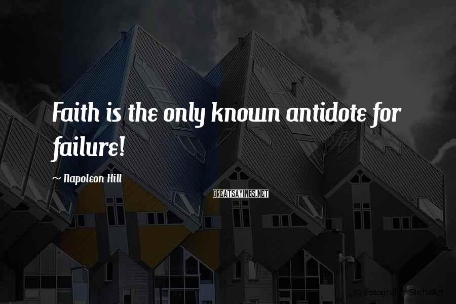 Napoleon Hill Sayings: Faith is the only known antidote for failure!