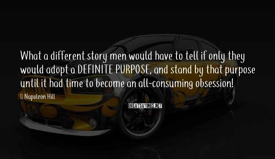 Napoleon Hill Sayings: What a different story men would have to tell if only they would adopt a