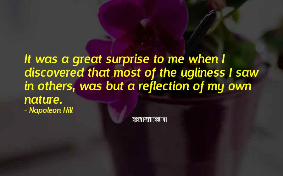 Napoleon Hill Sayings: It was a great surprise to me when I discovered that most of the ugliness