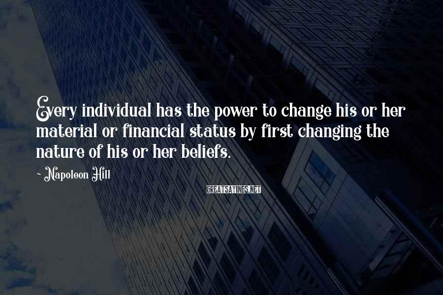Napoleon Hill Sayings: Every individual has the power to change his or her material or financial status by