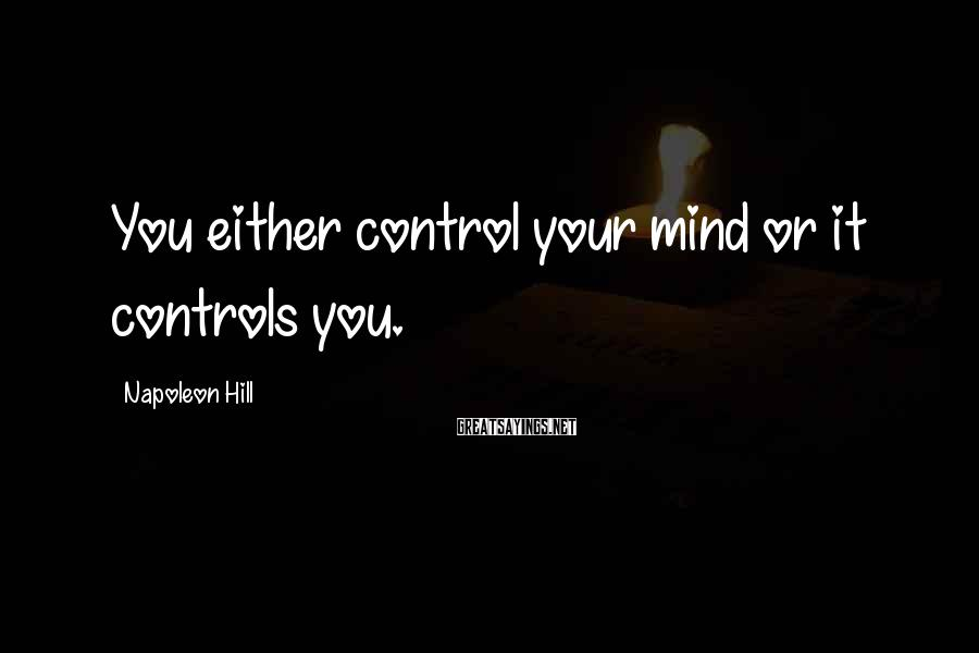 Napoleon Hill Sayings: You either control your mind or it controls you.