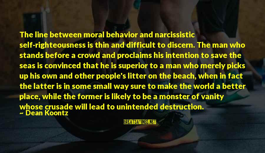 Narcissistic Behavior Sayings By Dean Koontz: The line between moral behavior and narcissistic self-righteousness is thin and difficult to discern. The