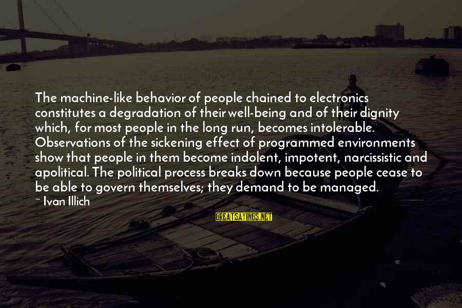 Narcissistic Behavior Sayings By Ivan Illich: The machine-like behavior of people chained to electronics constitutes a degradation of their well-being and