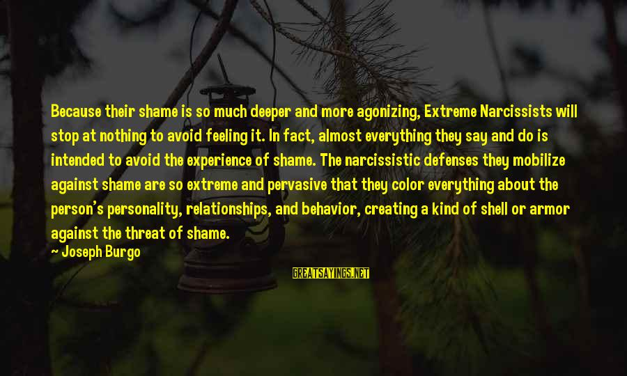 Narcissistic Behavior Sayings By Joseph Burgo: Because their shame is so much deeper and more agonizing, Extreme Narcissists will stop at