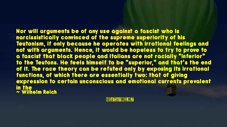 Narcissistically Sayings By Wilhelm Reich: Nor will arguments be of any use against a fascist who is narcissistically convinced of