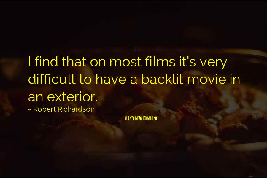 Narendrabhai Sayings By Robert Richardson: I find that on most films it's very difficult to have a backlit movie in