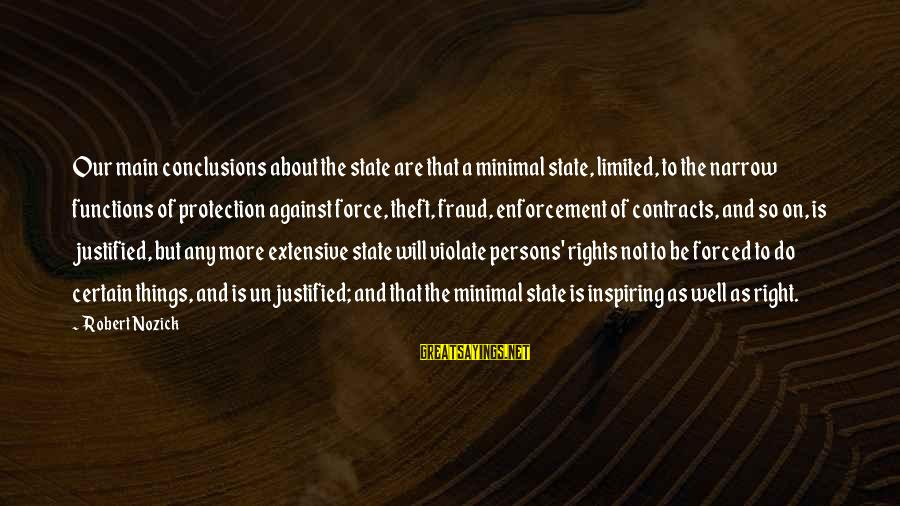 Narrow-minded Persons Sayings By Robert Nozick: Our main conclusions about the state are that a minimal state, limited, to the narrow