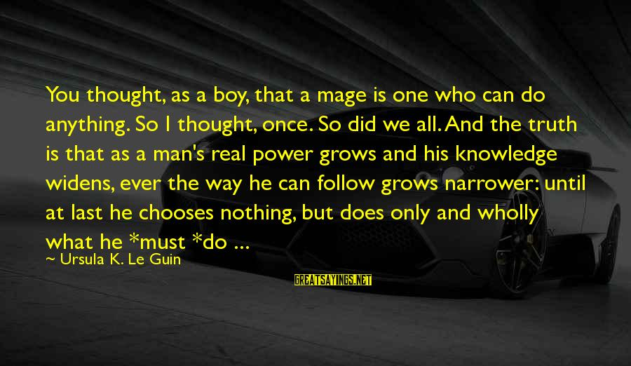 Narrower Sayings By Ursula K. Le Guin: You thought, as a boy, that a mage is one who can do anything. So