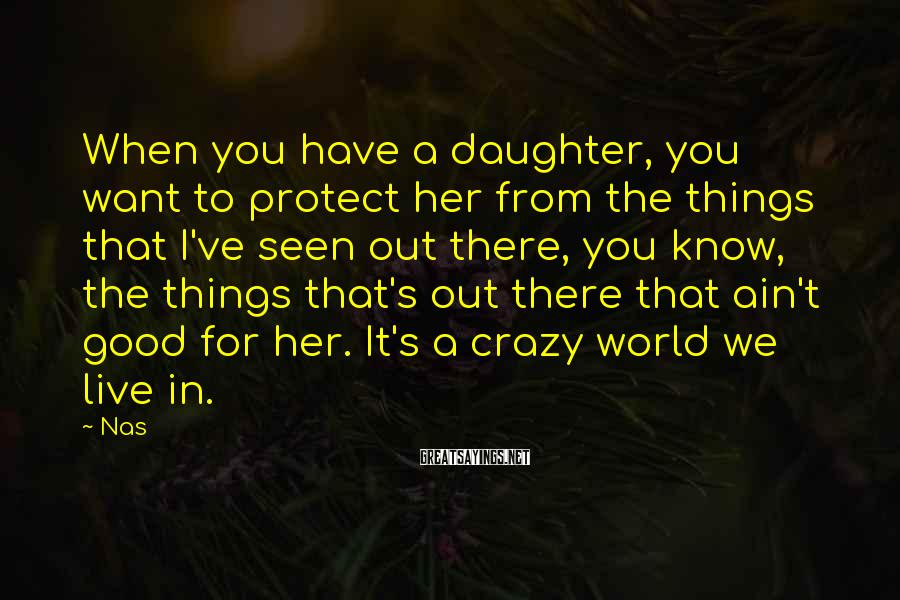 Nas Sayings: When you have a daughter, you want to protect her from the things that I've