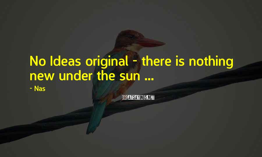 Nas Sayings: No Ideas original - there is nothing new under the sun ...