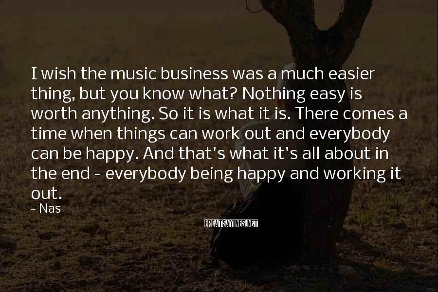 Nas Sayings: I wish the music business was a much easier thing, but you know what? Nothing