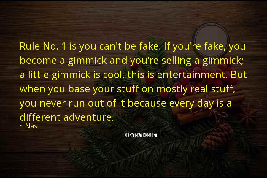 Nas Sayings: Rule No. 1 is you can't be fake. If you're fake, you become a gimmick