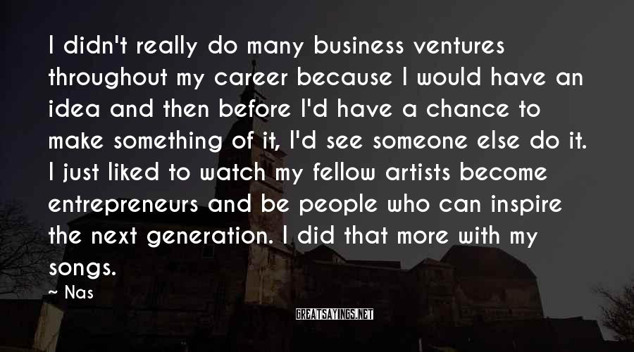 Nas Sayings: I didn't really do many business ventures throughout my career because I would have an