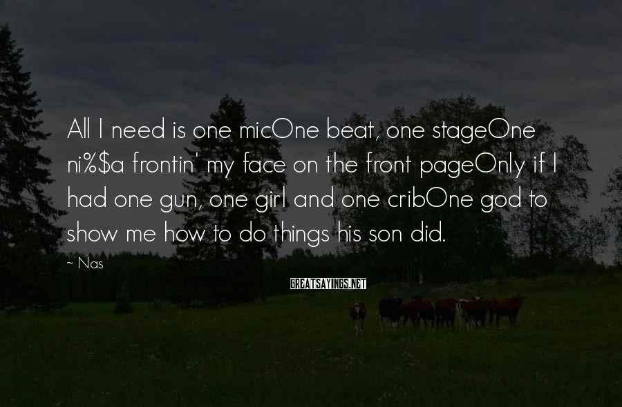 Nas Sayings: All I need is one micOne beat, one stageOne ni%$a frontin' my face on the