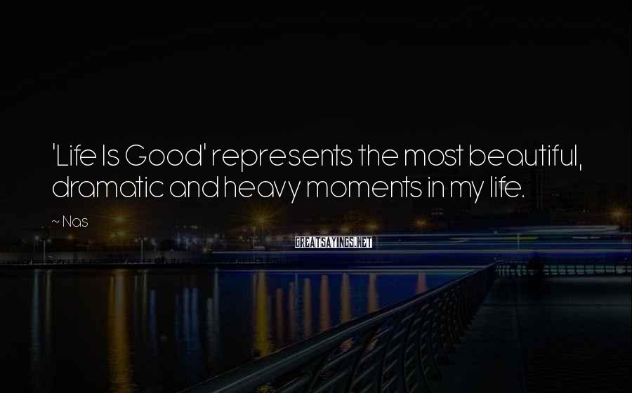 Nas Sayings: 'Life Is Good' represents the most beautiful, dramatic and heavy moments in my life.
